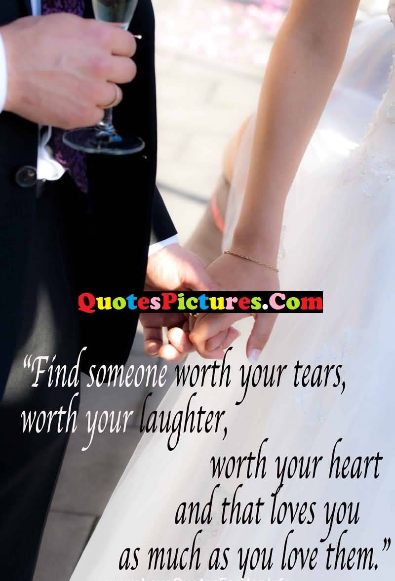 Awesome Love Quote - Find Someone Worth Yours Tears Worth Your Laughter