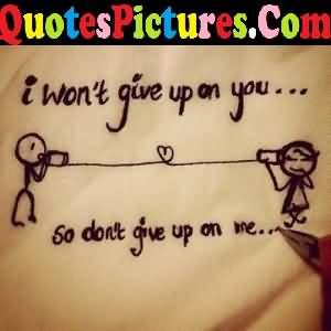 Awesome Love Quote - I Wont Give Up On You So Dont Give Up On Me