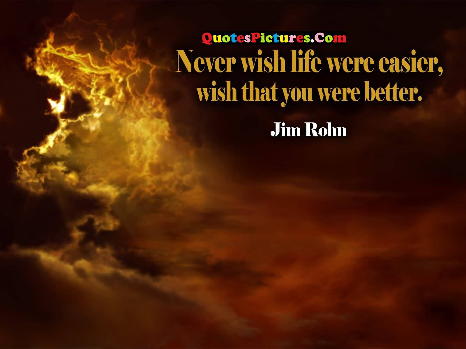 Awesome Love Quote - Never Wish Life Were Easier By Jim Rohn