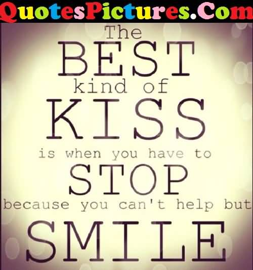 Awesome Love Quote - The Best Kind Of kiss Is When You Have To Stop