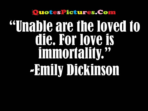 Awesome Sympathy Quote - Unable Are The Loved To Die For Love Is Immortality.