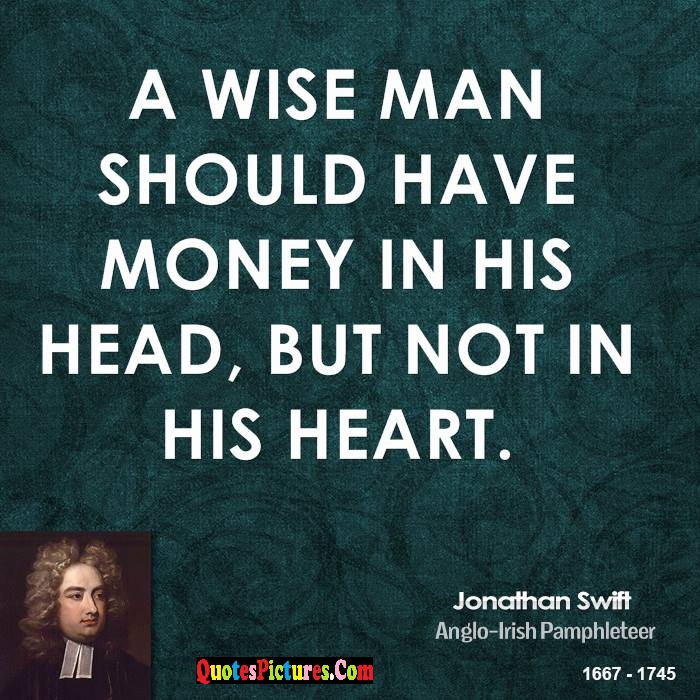 Awesome War Quote - A Wise Man Should Have Money In His Head But Not In His Heart. -