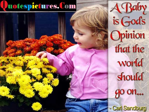 Babies Quotes - A Baby Is Gods Opinion By Carl Sandburg