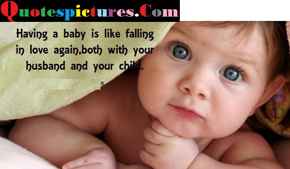 Babies Quotes - Having A Baby Is Like Falling In Love Again