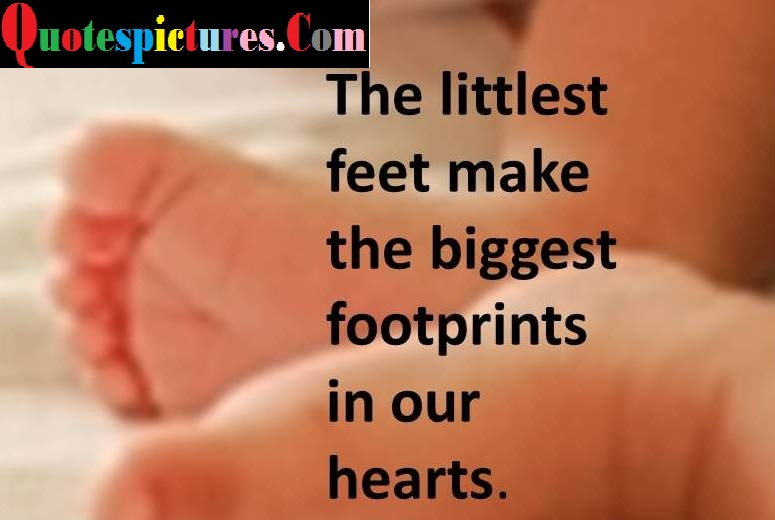 Babies Quotes - The Littlest Feet Make The Biggest Footprints