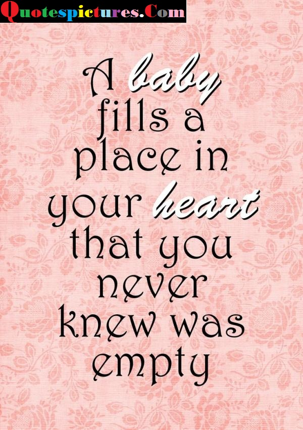 Baby Quotes - A Baby Fills A Place In Your Heart