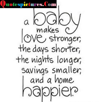 Baby Quotes - A Baby Makes Love Stronger And A Home Happier