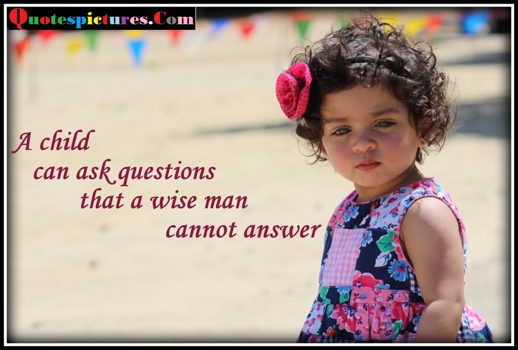 Baby Quotes - Child Can Ask Question Man Cannot Answer