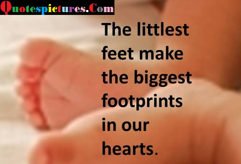 Baby Quotes - The Littlest Feet Make The Biggest Footprints