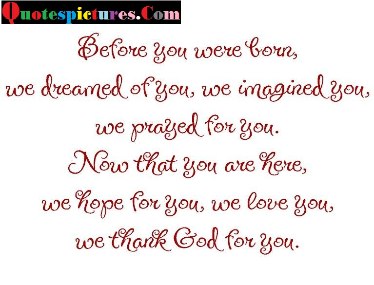 Baby Quotes - We Dreamed Of You , We Imagined You, We Prayed For You