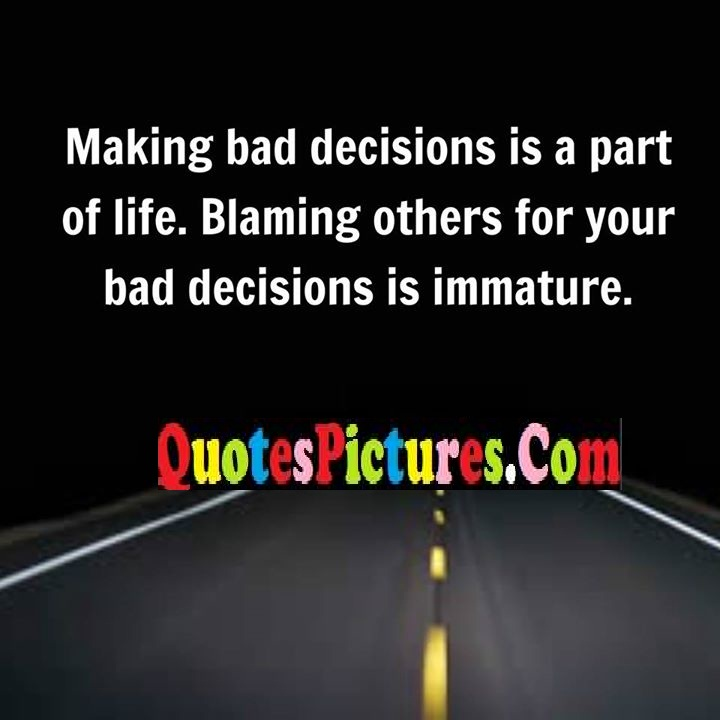 bad decisions blaming immature