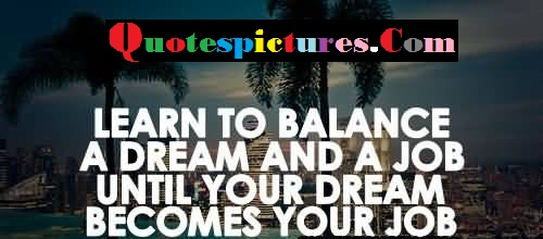 Balance Quotes - A Dream And A Job Until Your Dream