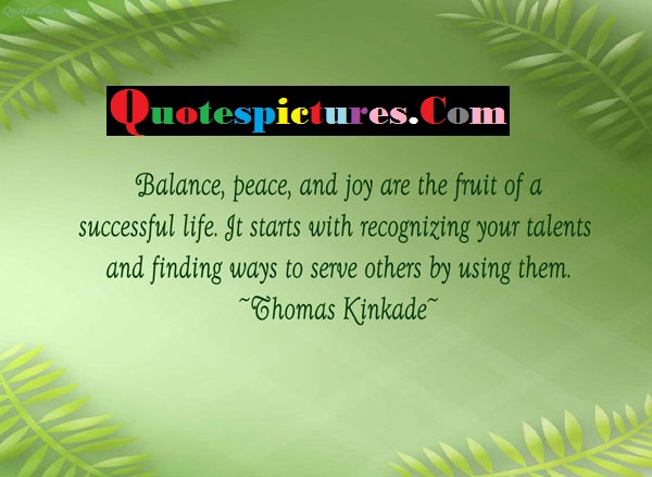 Balance Quotes  - Balance Peace And Joy Are The Fruit Of A Successful By Thomas Kinkade