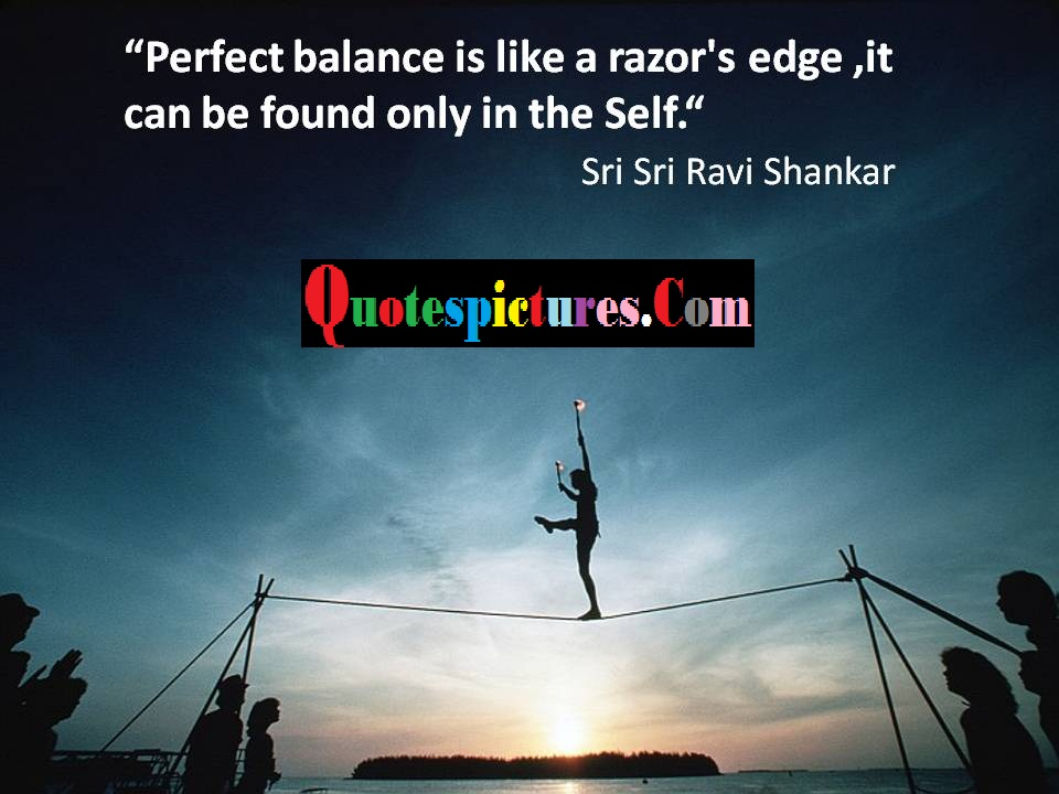 Balance Quotes  - Perfect Balance Is Like A Razor Edge By Sri Sri Ravi Shankar