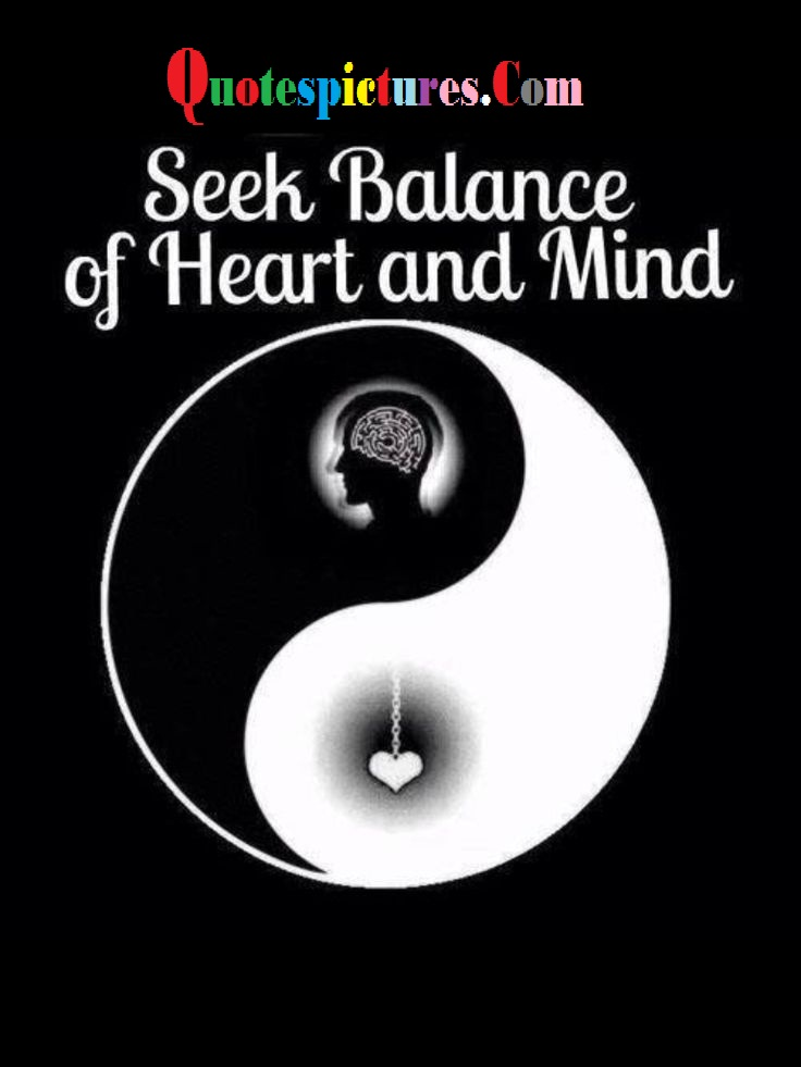 Balance Quotes  - Seek Balance Of Heart And Mind