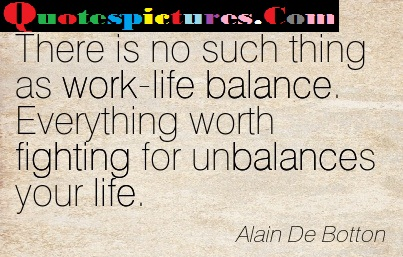 Balance Quotes  - There Is No Such thing As Work  Life Balance By Alain De Botton