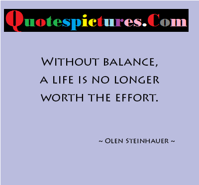 Balance Quotes  - Without Balance A Life Is No Longer By Olen Steinhauer