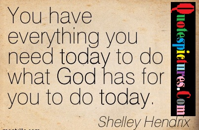 Balance Quotes  - You Have Everything You Need Today  By Shelley Hendrix
