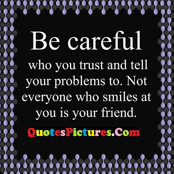 be careful trust problems smiles