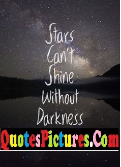 Beautiful Comfort Quote - Stars Can't A Shine Without Darkness.