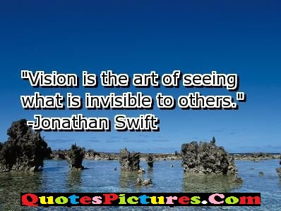 Beautiful Environment Quote - Vision Is The Art Of Seeing What Is Invisible To Others. - Jonathan Swift