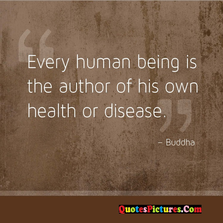 Beautiful Health Quote - Every Human Being Is The Author Of His Own Health Or Disease. - Buddha