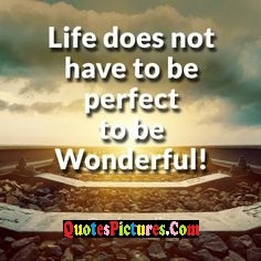 Beautiful  Internet Quote - Life Does Not Have To Be Perfect To Be Wonderful !