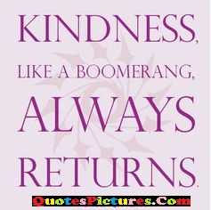 Beautiful  Kindness Quote - Kindness Like A Boomerang, Always Returns.