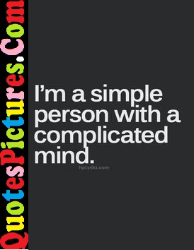 Beautiful Life Quote - I Am A Simple Person With A Complicated Mind