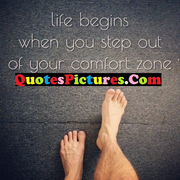 Beautiful Life Quote - Life Begins When You Step Out Of Your Comfort Zone