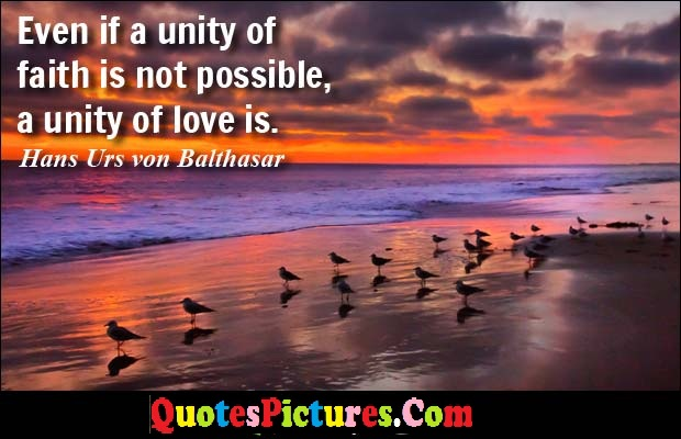 Beautiful Religion Quote - Even If A Unity Of Faith Is Not Possible A Unity Of Love Is. - Hans Urs Von Balthasar