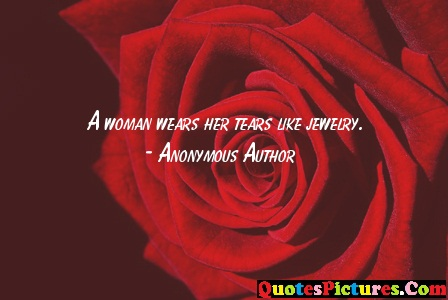 Beautiful Women Quote - A Woman Wears Her Tears Like Jewary. - Anonymous Author