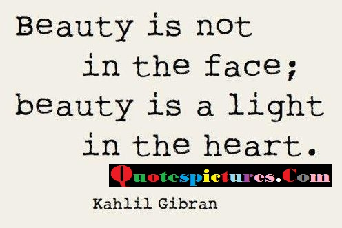 Beauty Quotes - Beauty Is A Light In The Heart By Kahlil Gibran