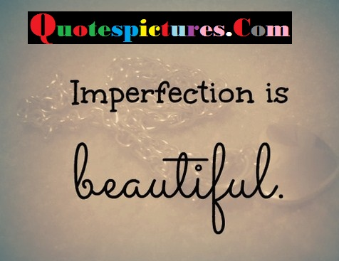 Beauty Quotes - Imperfection Is Beautiful