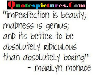 Beauty Quotes - Imperfection Is Beauty,Madness Is Genius By Marilyn Monroe