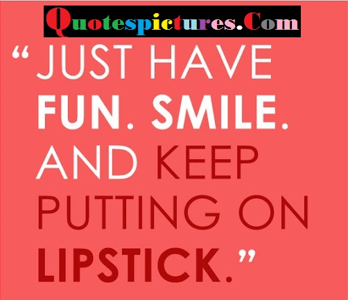 Beauty Quotes - Keep Putting On Lipstick