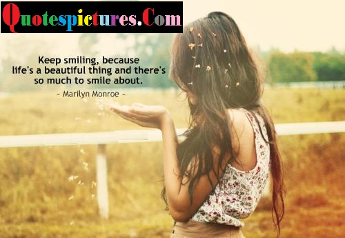 Beauty Quotes - Kepp Smiling Because Life Is Beautiful Things By Marilyn Monroe