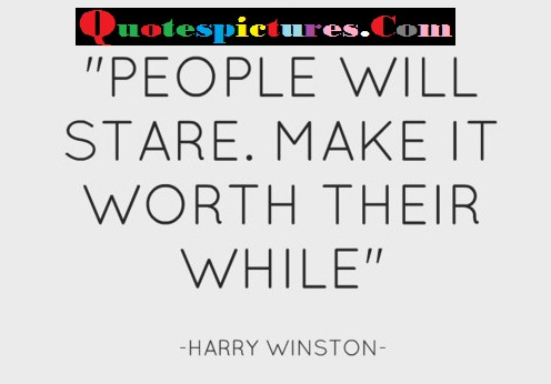 Beauty Quotes - Make It Worth Their While By Harry Winston