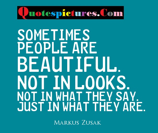 Beauty Quotes - Sometimes People Are Beautiful By Markus Zusak