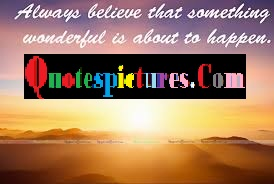 Belief Quotes - Always Believe That Something