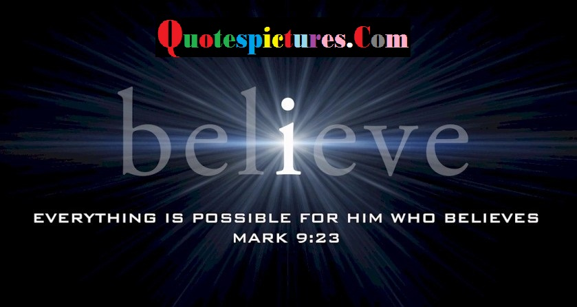 Belief Quotes - Everything Is Possible For Him Who Believes By Mark