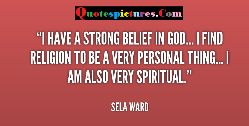 Belief Quotes - I Have A Strong Belief In god By Sela Ward
