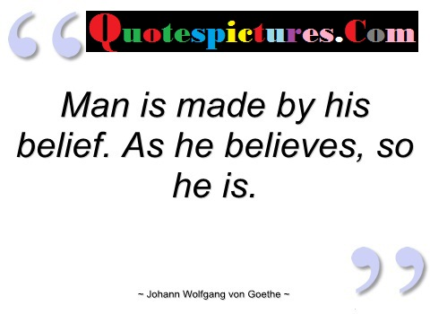 Belief Quotes - Man Is Made By His Belief By Johann Wolfgang Von Goethe