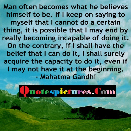 Belief Quotes - Man Often Becomes What He Believes Himself To Be By Mahatma Gandhi
