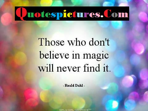 Belief Quotes - Those Who Believe In Magic By Roald Dahl