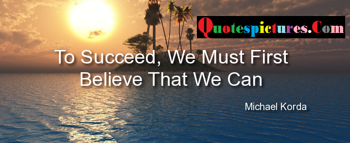 Belief Quotes - We Must First Believe That We Can By Michael Korda