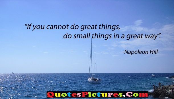 Best Freedom Quote - If You Cannot Do Great Tyhings, Do Small Things In A Great Way. - Napoleon Hill
