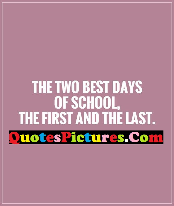 Best Life Quote - The Two Best Days Of School First And Last