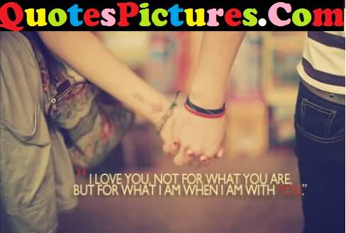 Best Love Quote - I Love You Not For What You Are