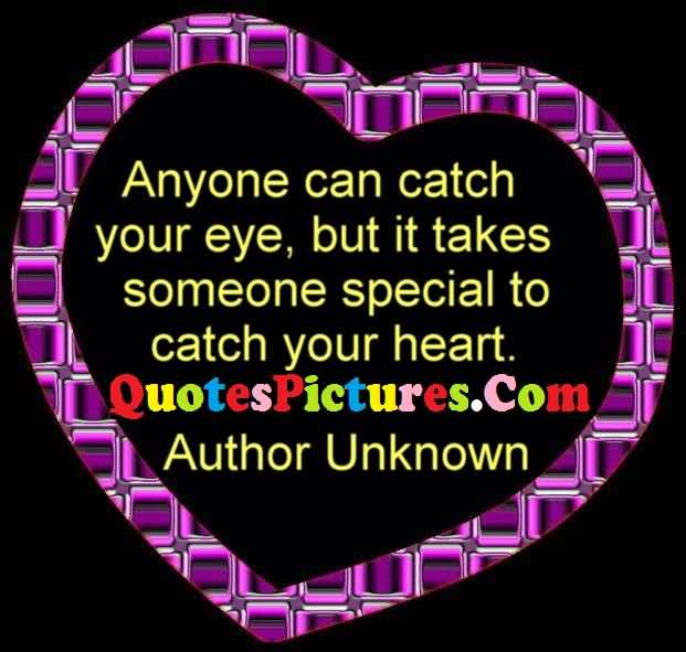 Best Love Quote - It Takes Someone Special To Catch Your Heart